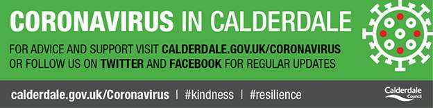 For the most up to date information on Coronavirus, visit Calderdale Council's website